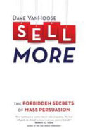 Sell More  The Forbidden Secrets of Mass Persuasion