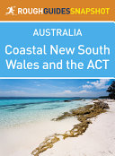 Coastal New South Wales and the ACT Rough Guides Snapshot Australia  includes Canberra  the Snowy Mountains  Byron Bay  plus Lord Howe and the Norfolk Islands