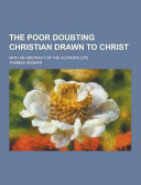 The Poor Doubting Christian Drawn to Christ  with an Abstract of the Author s Life