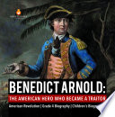 Benedict Arnold : The American Hero Who Became a Traitor | American Revolution | Grade 4 Biography | Children's Biographies