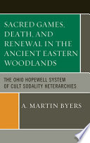 Sacred Games Death And Renewal In The Ancient Eastern Woodlands