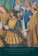 Masterpiece Reconstructed: The Hours of Louis XII