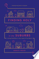 """""""Finding Holy in the Suburbs: Living Faithfully in the Land of Too Much"""" by Ashley Hales, Emily P. Freeman"""