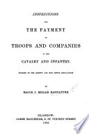 Instructions for the Payment of Troops and Companies in the Cavalry and Infantry  Founded on the Queens and War Office Regulations