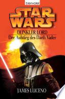 Star Wars. Dunkler Lord. Der Aufstieg des Darth Vader
