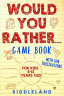 Would You Rather Game Book  for Kids 6 12 Years Old