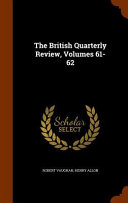 The British Quarterly Review Volumes 61 62