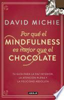 Por qué el Mindfulness es mejor que el chocolate  : Tu guía para la paz interior, la atención plena y la felicidad absoluta