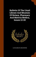 Bulletin Of The Lloyd Library And Museum Of Botany Pharmacy And Materia Medica Issues 12 20