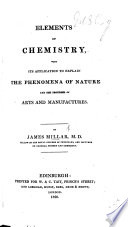 Elements of Chemistry, with its application to explain the phenomena of nature and the processes of arts and manufactures