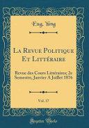 La Revue Politique Et Littéraire, Vol. 17