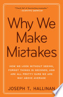 """Why We Make Mistakes: How We Look Without Seeing, Forget Things in Seconds, and Are All Pretty Sure We Are Way Above Average"" by Joseph T. Hallinan"