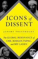 link to Icons of dissent : the global resonance of Che, Marley, Tupac, and Bin Laden in the TCC library catalog