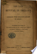 The Late Revival in Ireland in Its Connexion with Religious Efforts in London  Or  Addresses Delivered to the Missionaries of the London City Mission  by Recent Visitors to the Scene of Revival There