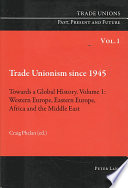 Trade Unionism Since 1945: Western Europe, Eastern Europe, Africa, and the Middle East