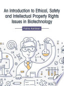An Introduction to Ethical  Safety and Intellectual Property Rights Issues in Biotechnology