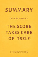 Summary of Bill Walsh's The Score Takes Care of Itself by Milkyway Media