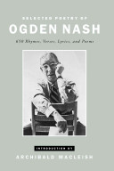 Selected Poetry of Ogden Nash: 650 Rhymes, Verses, Lyrics, ...