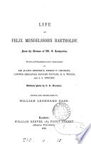 Life of Felix Mendelssohn Bartholdy  with sketches by sir J  Benedict  and others  additional notes by C L  Gruneisen  ed  and tr  by W L  Gage