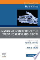 Managing Instability of the Wrist, Forearm and Elbow, An Issue of Hand Clinics, E-Book
