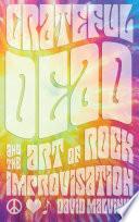 Grateful Dead and the Art of Rock Improvisation
