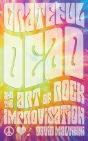 Pdf Grateful Dead and the Art of Rock Improvisation
