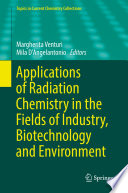 Applications of Radiation Chemistry in the Fields of Industry  Biotechnology and Environment