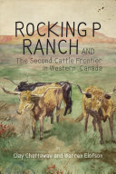 Rocking P Ranch And The Second Cattle Frontier In Western Canada