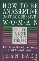 How to be an Assertive  not Aggressive  Woman in Life  in Love  and on the Job