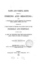 Facts and useful hints relating to fishing and shooting, ed. by I.E.B.C.