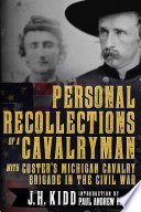 Personal Recollections of a Cavalryman with Custer s Michigan Cavalry Brigade in the Civil War