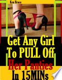 Get Any Girl to Pull Off Her Panties In Fifteen Minutes