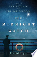 The midnight watch : a novel of the Titanic and the Californian