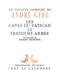 Le théatre complet de André Gide ...: Les caves du Vatican. Le treizième arbre