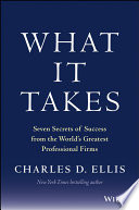 """""""What It Takes: Seven Secrets of Success from the World's Greatest Professional Firms"""" by Charles D. Ellis"""