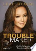 Troublemaker  : Wie ich Hollywood und Scientology überlebte