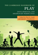 The Cambridge handbook of play : developmental and disciplinary perspectives / edited by Peter K. Sm