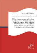 Die therapeutische Arbeit mit Pferden. Wege, Räume und Wirkungen tiergestützter Interventionen