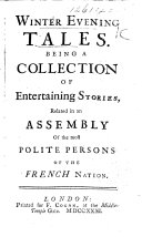 Winter Evening Tales. Being a collection of entertaining stories, related in an assembly of the most polite persons of the French nation