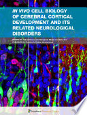 In vivo Cell Biology of Cerebral Cortical Development and Its Related Neurological Disorders: Cellular Insights into Neurogenesis and Neuronal Migration