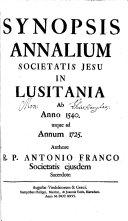 Synopsis annalium Societatis Jesu in Lusitania ab annis 1540 usque ad annum 1725