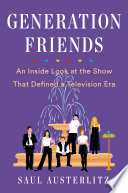 link to Generation Friends : an inside look at the show that defined a television era in the TCC library catalog