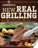 """""""Weber's New Real Grilling: The Ultimate Cookbook for Every Backyard Griller"""" by Jamie Purviance"""
