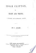 Edgar Clifton, or, Right and Wrong. A story of school life