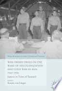 War Crimes Trials in the Wake of Decolonization and Cold War in Asia  1945 1956