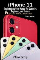 iPhone 11  The Complete User Manual For Dummies  Beginners  and Seniors  The User Manual like No Other  4th Edition