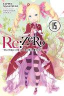 Re:ZERO -Starting Life in Another World-, Vol. 15 (light novel) Pdf/ePub eBook