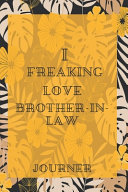 I Freaking Love Brother-in-law Journal