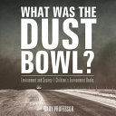 What Was the Dust Bowl  Environment and Society Children s Environment Books