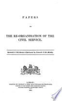 Papers on the Re organisation of the Civil Service
